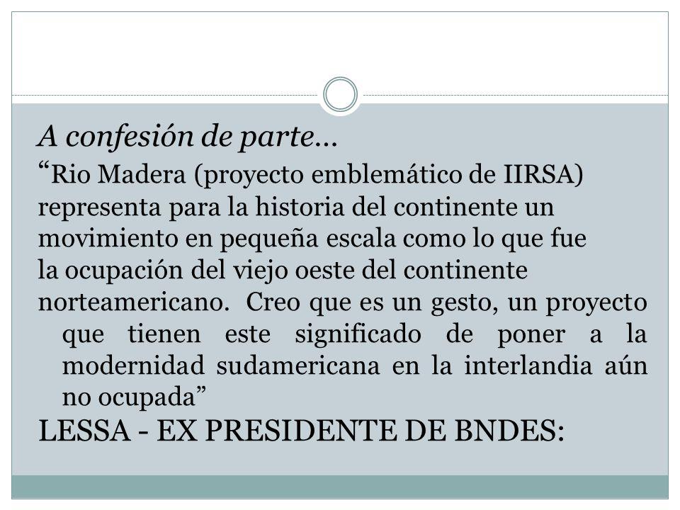 A confesión de parte… Rio Madera (proyecto emblemático de IIRSA) representa para la historia del continente un movimiento en pequeña escala como lo qu