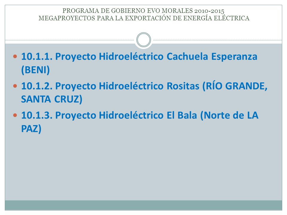 10.1.1. Proyecto Hidroeléctrico Cachuela Esperanza (BENI) 10.1.2. Proyecto Hidroeléctrico Rositas (RÍO GRANDE, SANTA CRUZ) 10.1.3. Proyecto Hidroeléct