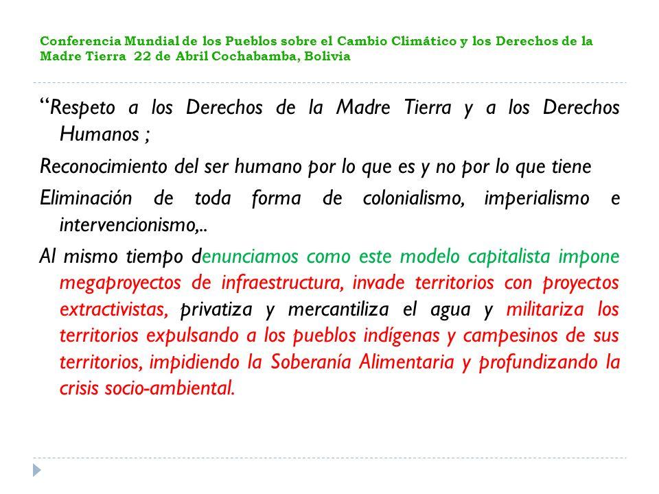 Conferencia Mundial de los Pueblos sobre el Cambio Climático y los Derechos de la Madre Tierra 22 de Abril Cochabamba, Bolivia Respeto a los Derechos