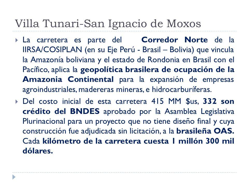 Villa Tunari-San Ignacio de Moxos La carretera es parte del Corredor Norte de la IIRSA/COSIPLAN (en su Eje Perú - Brasil – Bolivia) que vincula la Ama