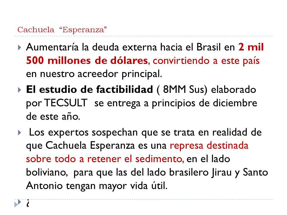 Cachuela Esperanza Aumentaría la deuda externa hacia el Brasil en 2 mil 500 millones de dólares, convirtiendo a este país en nuestro acreedor principa