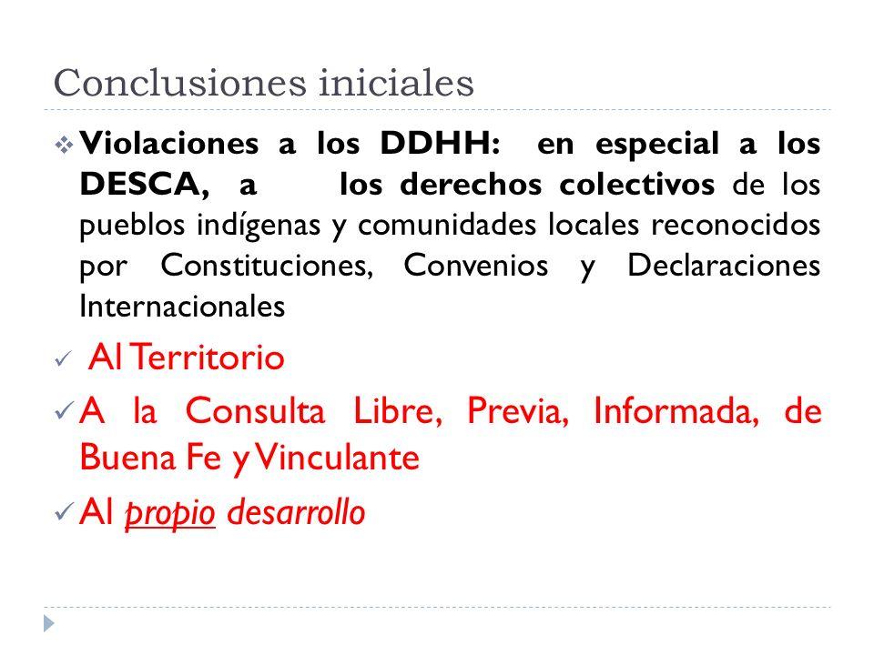 Conclusiones iniciales Violaciones a los DDHH: en especial a los DESCA, a los derechos colectivos de los pueblos indígenas y comunidades locales recon