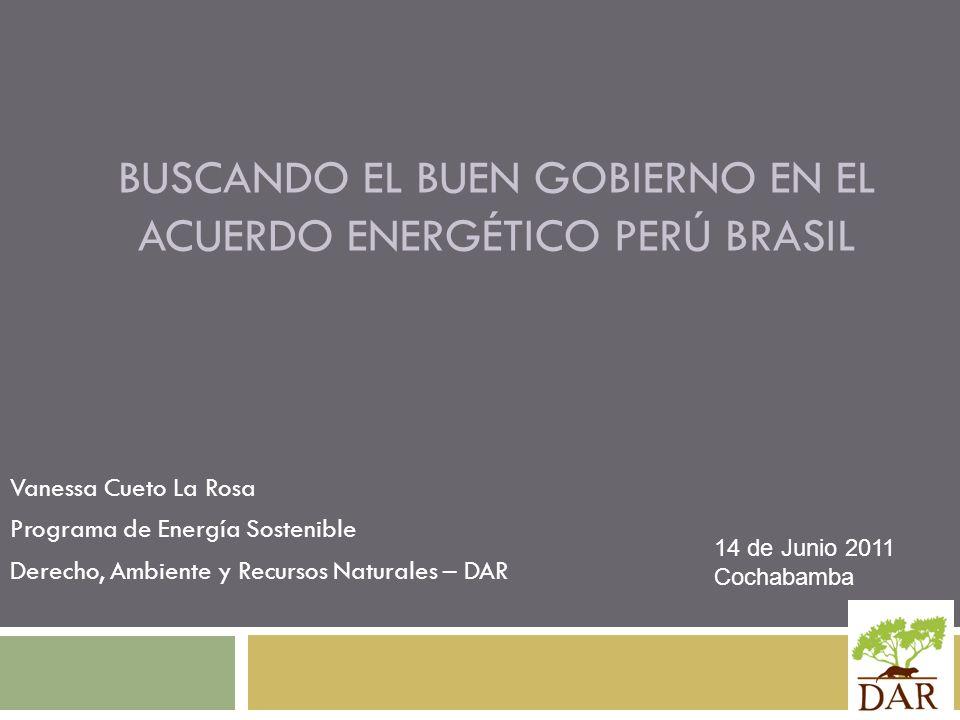 BUSCANDO EL BUEN GOBIERNO EN EL ACUERDO ENERGÉTICO PERÚ BRASIL Vanessa Cueto La Rosa Programa de Energía Sostenible Derecho, Ambiente y Recursos Natur