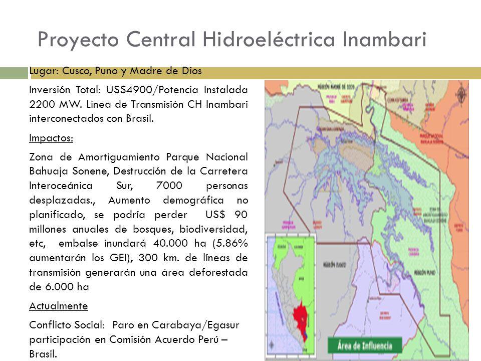 Proyecto Central Hidroeléctrica Inambari Lugar: Cusco, Puno y Madre de Dios Inversión Total: US$4900/Potencia Instalada 2200 MW. Línea de Transmisión
