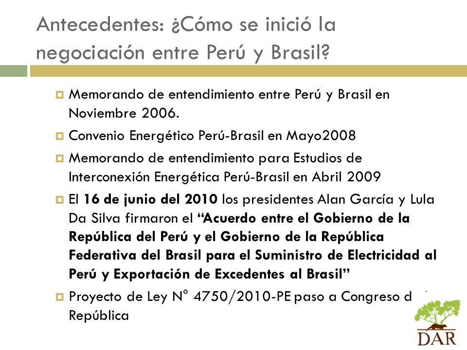 Antecedentes: ¿Cómo se inició la negociación entre Perú y Brasil? Memorando de entendimiento entre Perú y Brasil en Noviembre 2006. Convenio Energétic