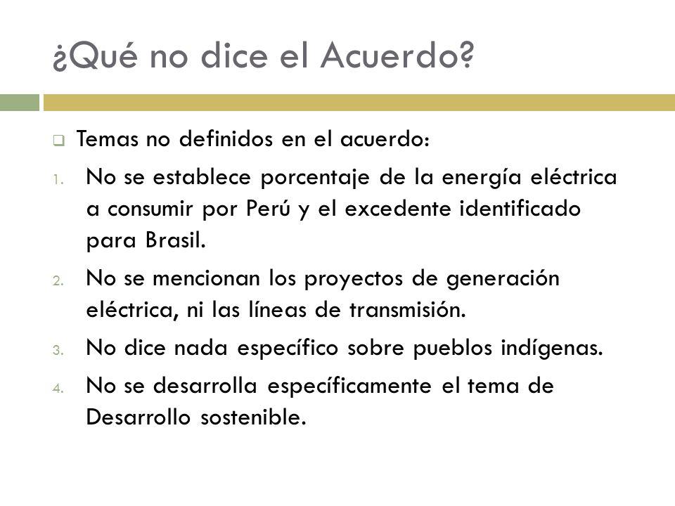 ¿Qué no dice el Acuerdo? Temas no definidos en el acuerdo: 1. No se establece porcentaje de la energía eléctrica a consumir por Perú y el excedente id