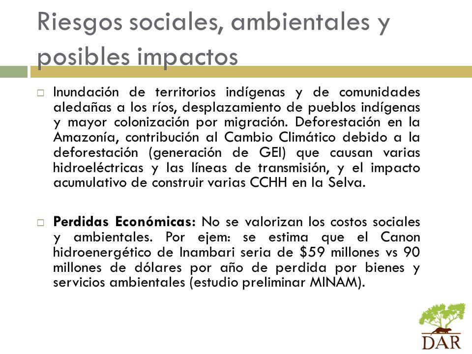 Riesgos sociales, ambientales y posibles impactos Inundación de territorios indígenas y de comunidades aledañas a los ríos, desplazamiento de pueblos