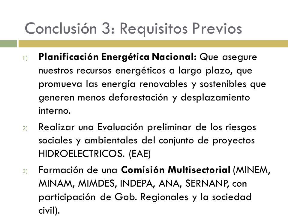 Conclusión 3: Requisitos Previos 1) Planificación Energética Nacional: Que asegure nuestros recursos energéticos a largo plazo, que promueva las energ