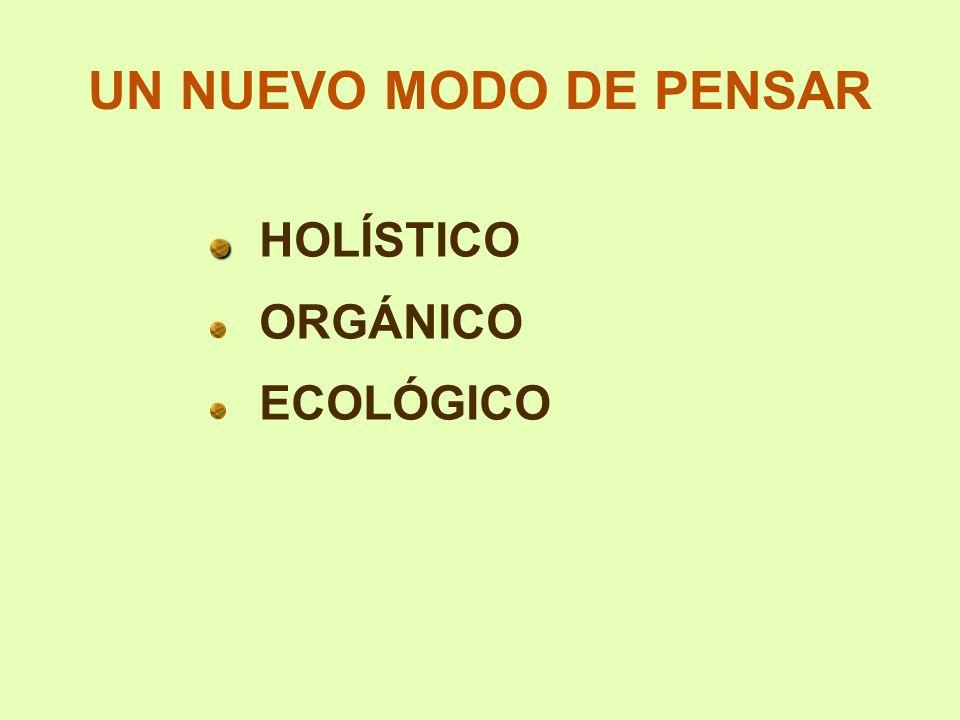 UN NUEVO MODO DE PENSAR HOLÍSTICO ORGÁNICO ECOLÓGICO