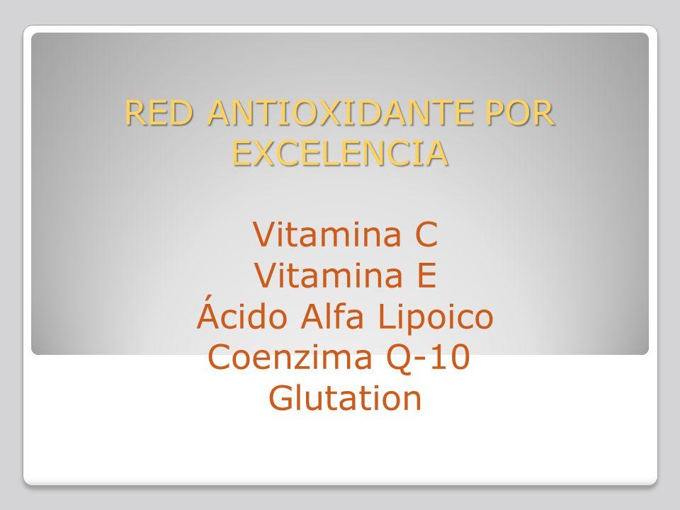 RED ANTIOXIDANTE POR EXCELENCIA RED ANTIOXIDANTE POR EXCELENCIA Vitamina C Vitamina E Ácido Alfa Lipoico Coenzima Q-10 Glutation
