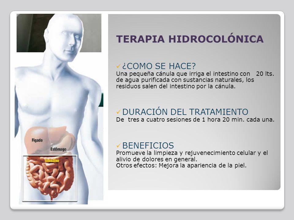 TERAPIA HIDROCOLÓNICA ¿COMO SE HACE? Una pequeña cánula que irriga el intestino con 20 lts. de agua purificada con sustancias naturales, los residuos