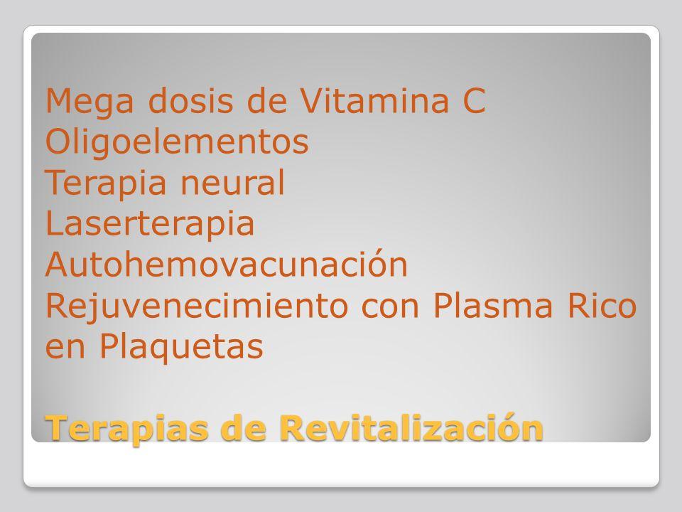 Terapias de Revitalización Mega dosis de Vitamina C Oligoelementos Terapia neural Laserterapia Autohemovacunación Rejuvenecimiento con Plasma Rico en