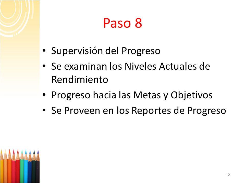 Paso 8 Supervisión del Progreso Se examinan los Niveles Actuales de Rendimiento Progreso hacia las Metas y Objetivos Se Proveen en los Reportes de Pro