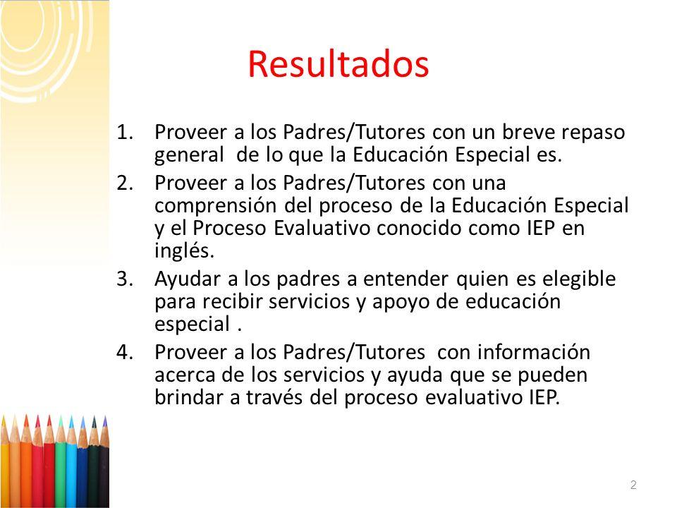 1.Proveer a los Padres/Tutores con un breve repaso general de lo que la Educación Especial es. 2.Proveer a los Padres/Tutores con una comprensión del