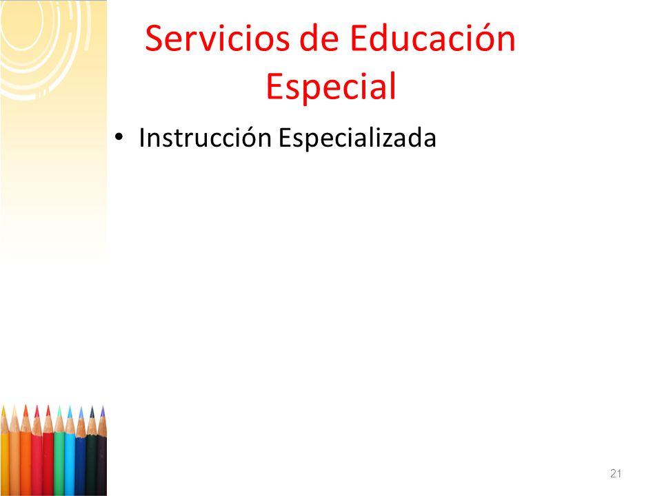 Servicios de Educación Especial Instrucción Especializada 21