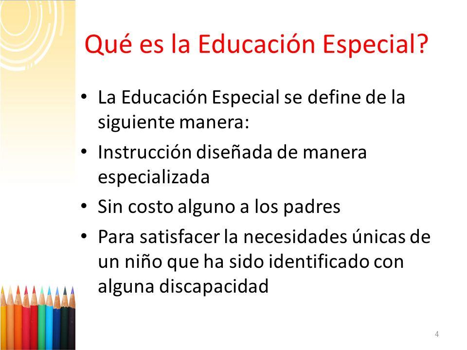 ¿ Qué es la Educación Especial? 4 La Educación Especial se define de la siguiente manera: Instrucción diseñada de manera especializada Sin costo algun