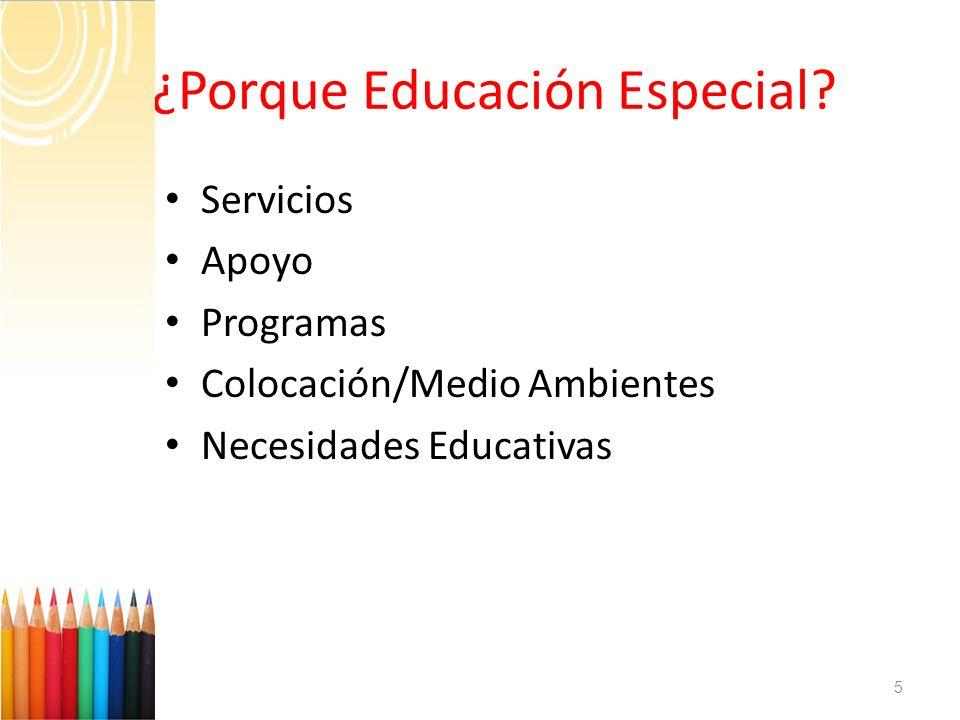 ¿Porque Educación Especial? 5 Servicios Apoyo Programas Colocación/Medio Ambientes Necesidades Educativas