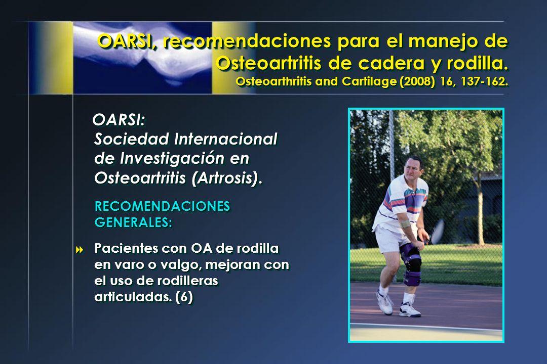 OARSI, recomendaciones para el manejo de Osteoartritis de cadera y rodilla. Osteoarthritis and Cartilage (2008) 16, 137-162. OARSI: Sociedad Internaci