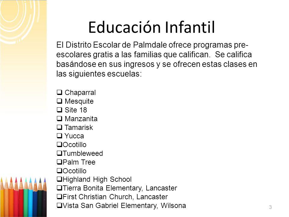 Educación Infantil 3 El Distrito Escolar de Palmdale ofrece programas pre- escolares gratis a las familias que califican.