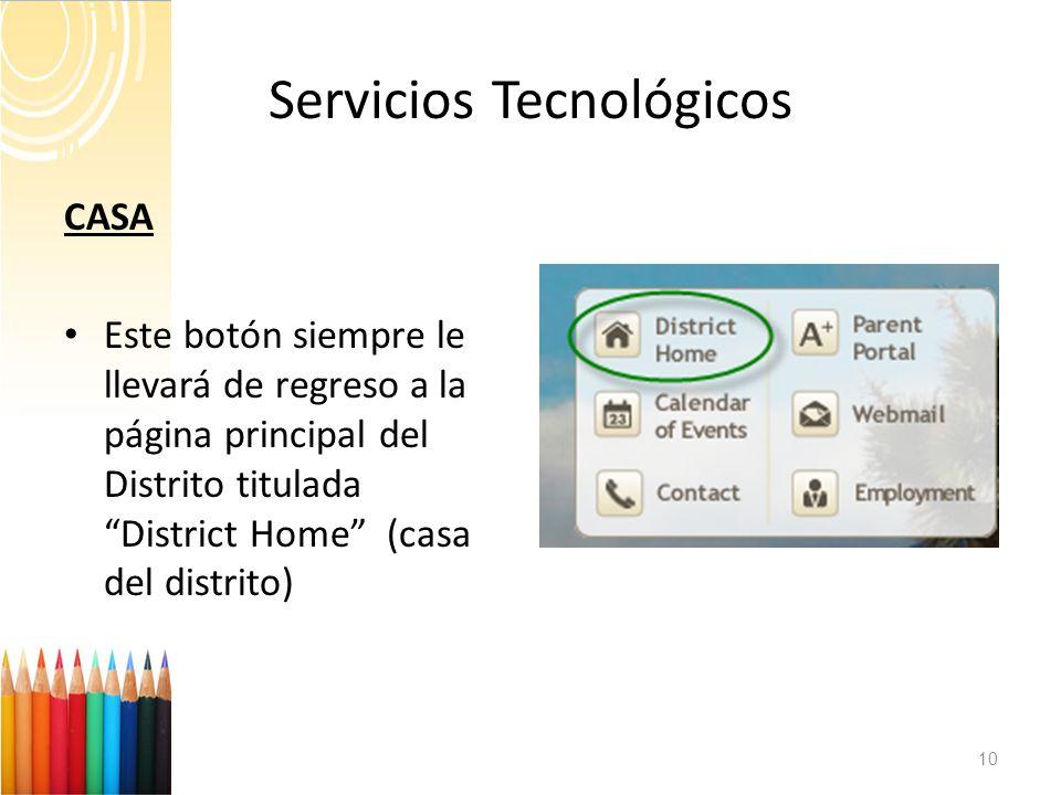 Servicios Tecnológicos 10 CASA Este botón siempre le llevará de regreso a la página principal del Distrito titulada District Home (casa del distrito)
