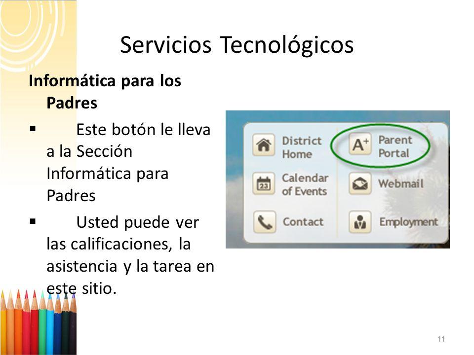 Servicios Tecnológicos 11 Informática para los Padres Este botón le lleva a la Sección Informática para Padres Usted puede ver las calificaciones, la
