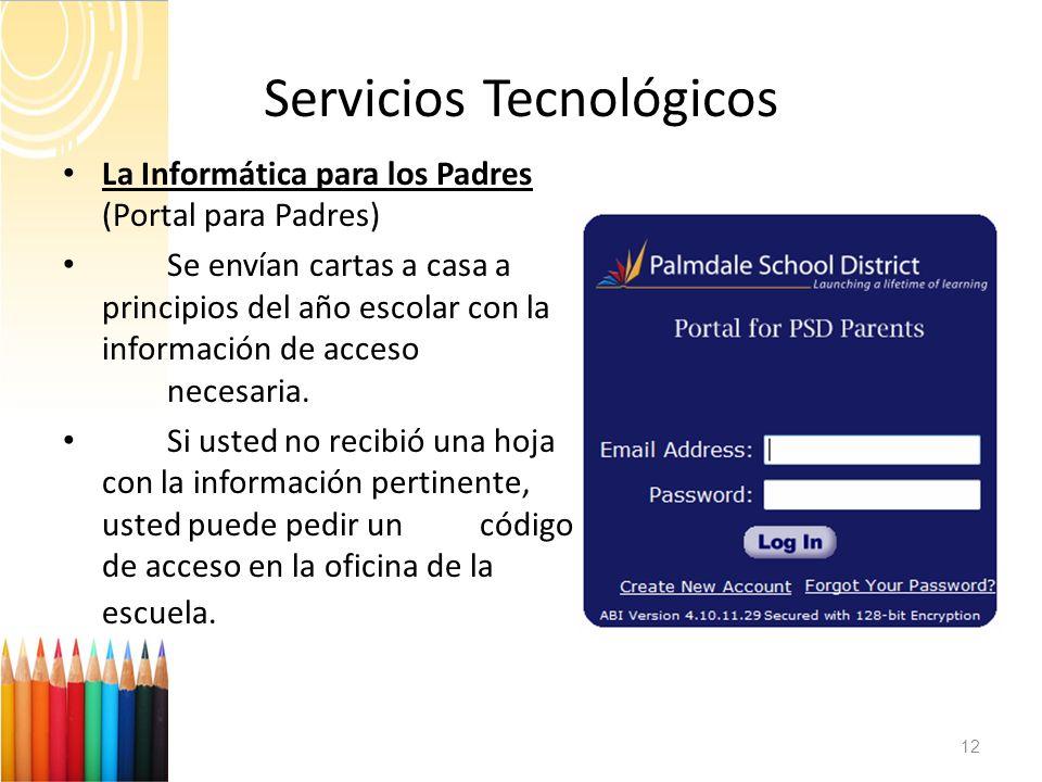 Servicios Tecnológicos 12 La Informática para los Padres (Portal para Padres) Se envían cartas a casa a principios del año escolar con la información