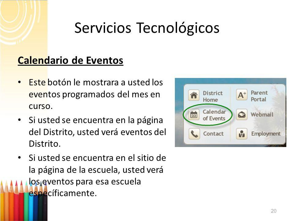 Servicios Tecnológicos 20 Calendario de Eventos Este botón le mostrara a usted los eventos programados del mes en curso. Si usted se encuentra en la p