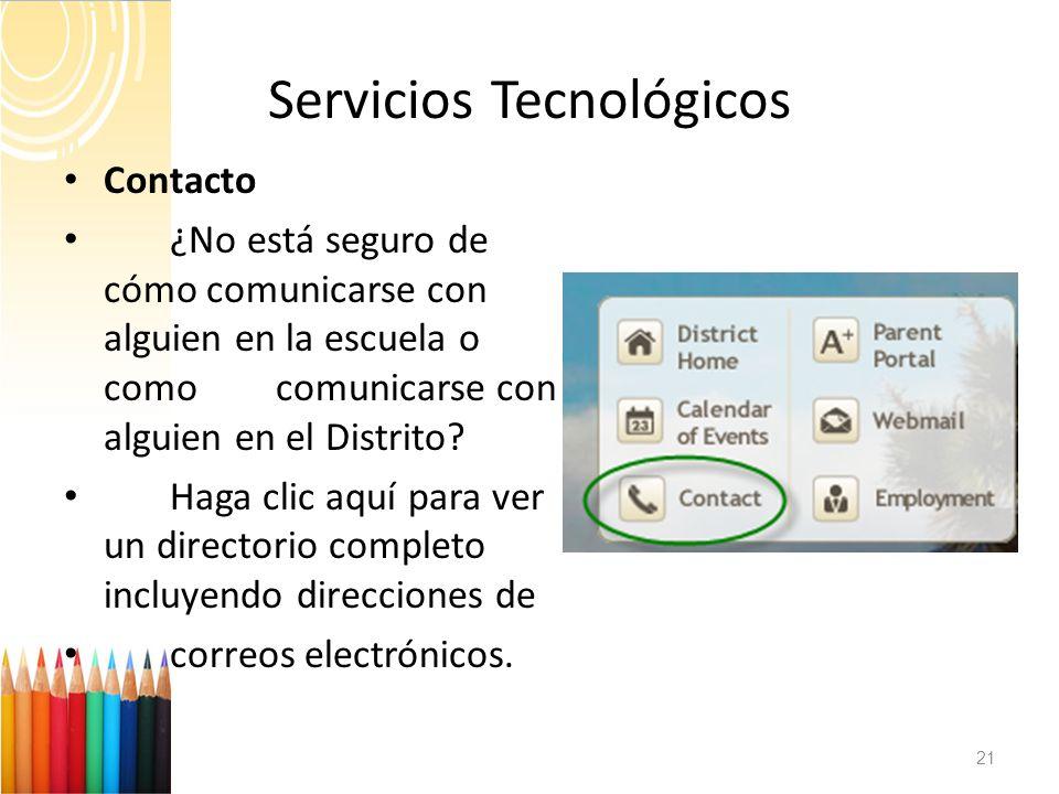 Servicios Tecnológicos 21 Contacto ¿No está seguro de cómo comunicarse con alguien en la escuela o como comunicarse con alguien en el Distrito? Haga c