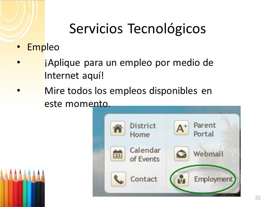 Servicios Tecnológicos 22 Empleo ¡Aplique para un empleo por medio de Internet aquí! Mire todos los empleos disponibles en este momento.