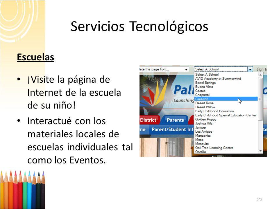 Servicios Tecnológicos 23 Escuelas ¡Visite la página de Internet de la escuela de su niño! Interactué con los materiales locales de escuelas individua