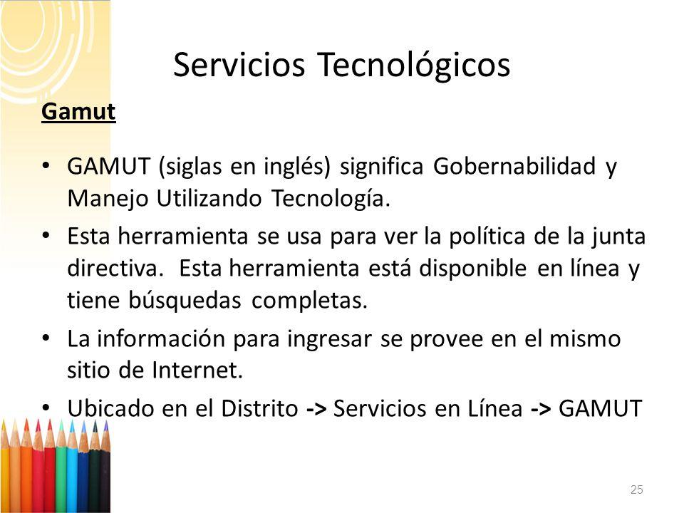 25 Servicios Tecnológicos Gamut GAMUT (siglas en inglés) significa Gobernabilidad y Manejo Utilizando Tecnología. Esta herramienta se usa para ver la