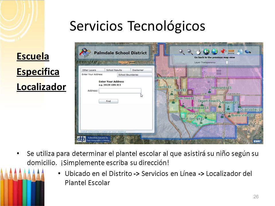Servicios Tecnológicos 26 Escuela Especifica Localizador Se utiliza para determinar el plantel escolar al que asistirá su niño según su domicilio. ¡Si