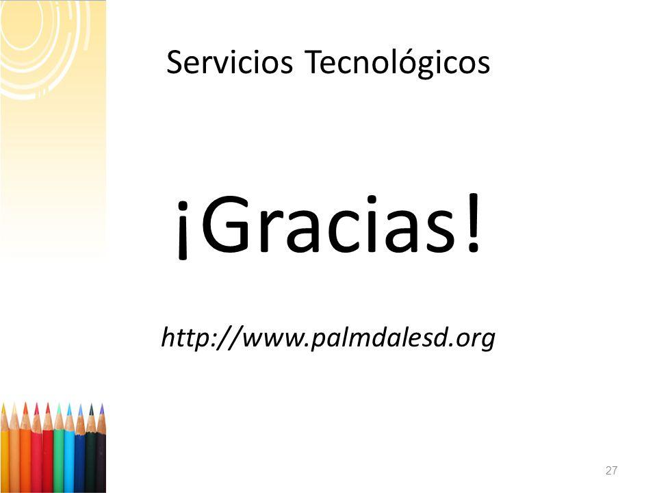 27 Servicios Tecnológicos ¡Gracias! http://www.palmdalesd.org