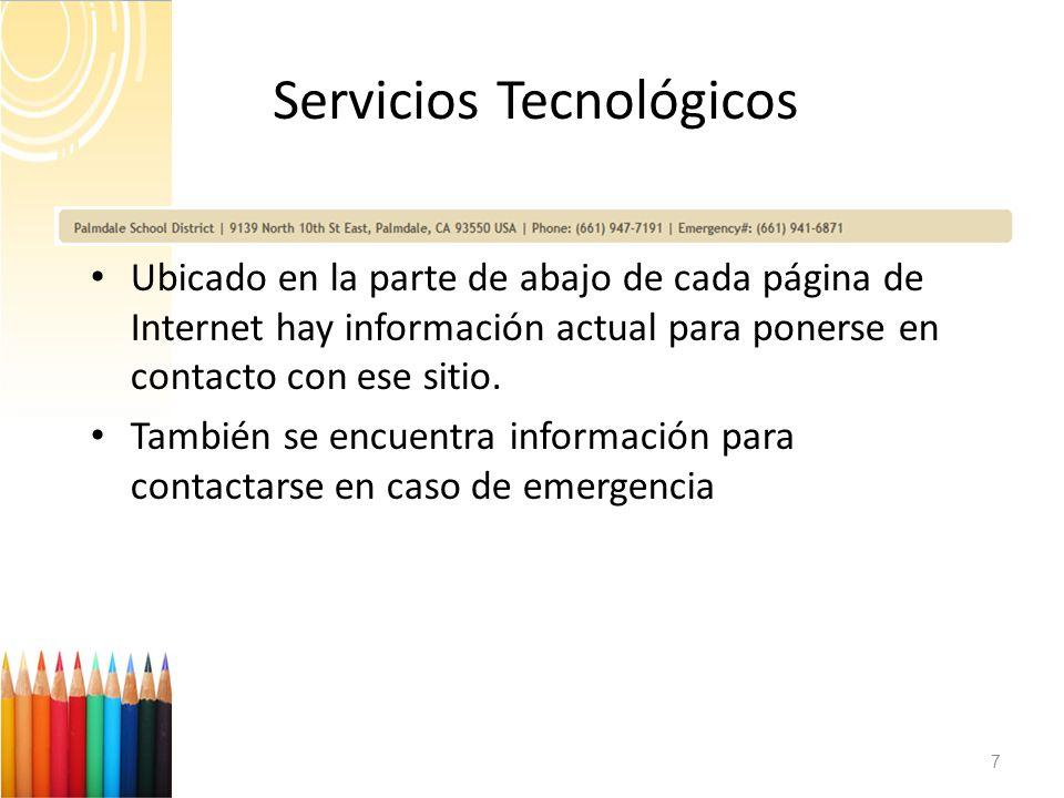 7 Servicios Tecnológicos Ubicado en la parte de abajo de cada página de Internet hay información actual para ponerse en contacto con ese sitio. Tambié