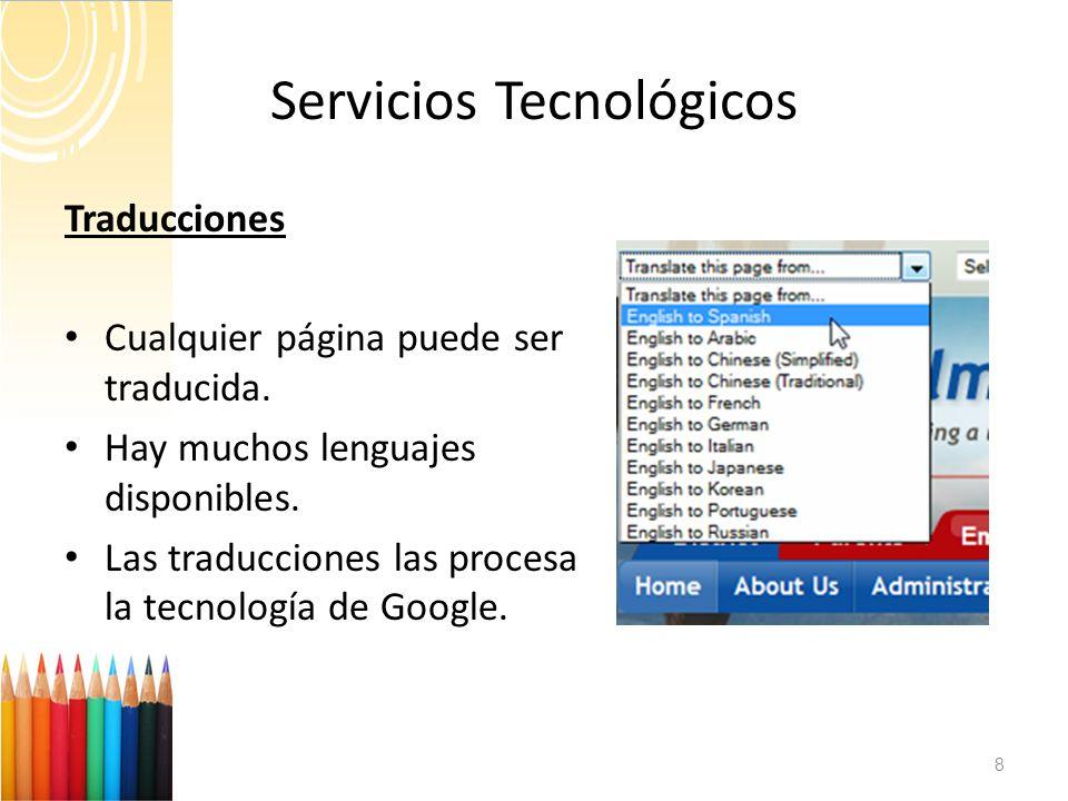 Servicios Tecnológicos 8 Traducciones Cualquier página puede ser traducida. Hay muchos lenguajes disponibles. Las traducciones las procesa la tecnolog