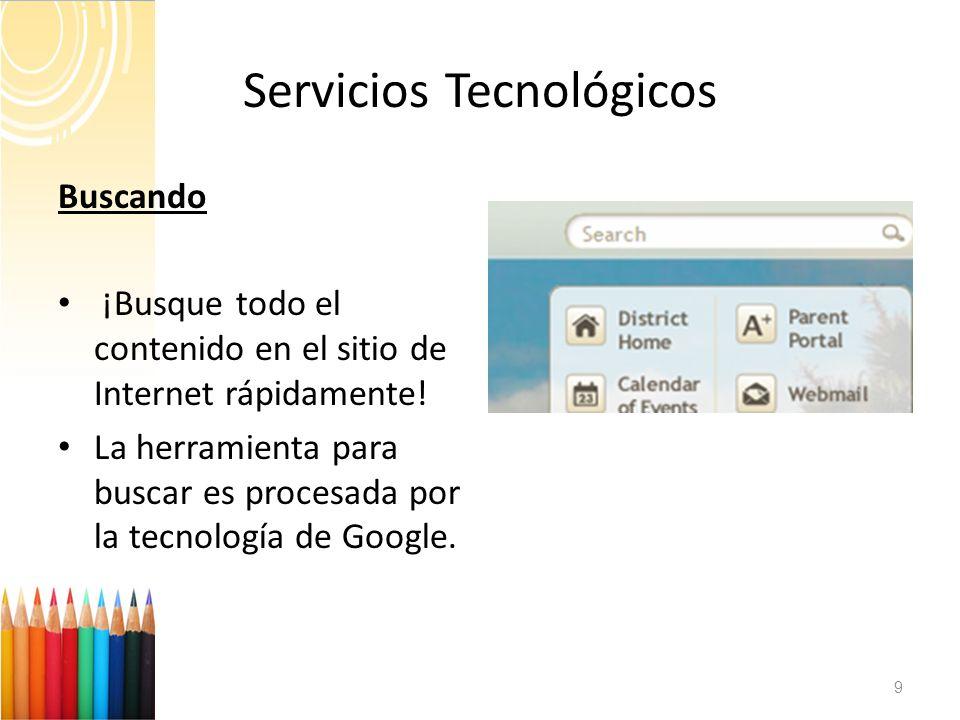 Servicios Tecnológicos 9 Buscando ¡Busque todo el contenido en el sitio de Internet rápidamente! La herramienta para buscar es procesada por la tecnol