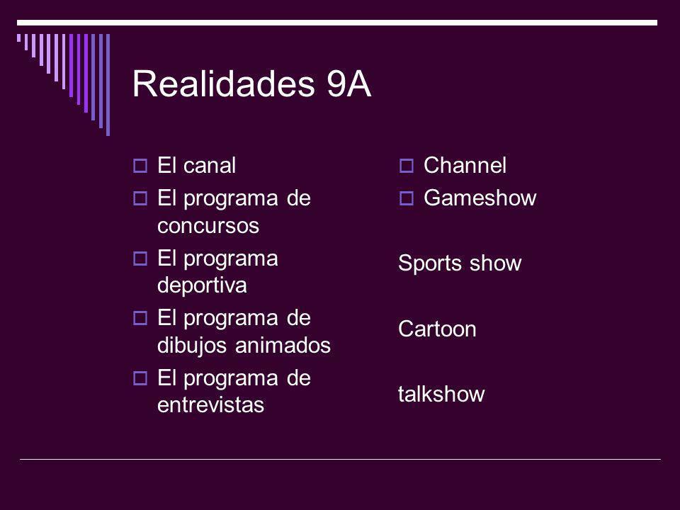 Realidades 9A El canal El programa de concursos El programa deportiva El programa de dibujos animados El programa de entrevistas Channel Gameshow Spor