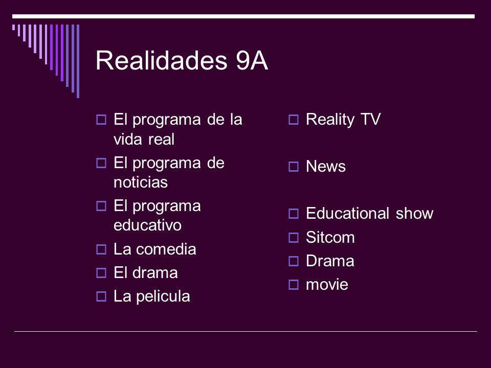 Realidades 9A El programa de la vida real El programa de noticias El programa educativo La comedia El drama La pelicula Reality TV News Educational sh