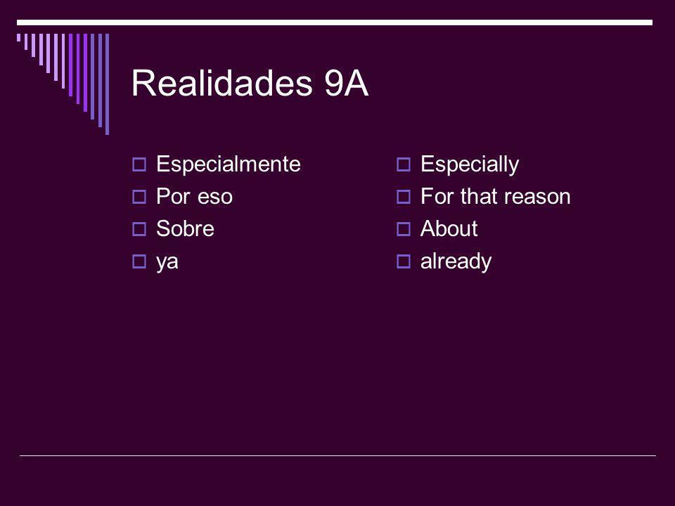Realidades 9A Especialmente Por eso Sobre ya Especially For that reason About already