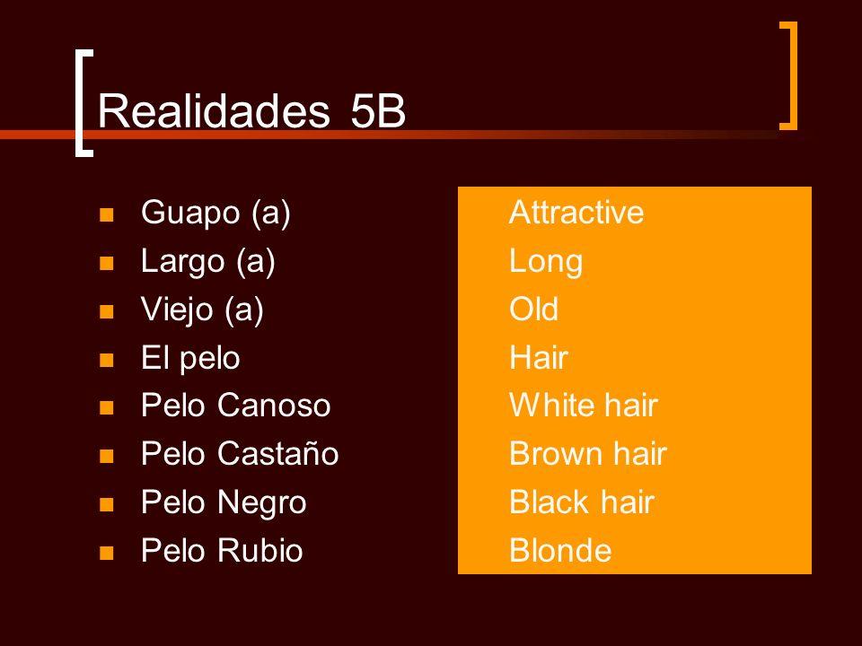 Realidades 5B Guapo (a) Largo (a) Viejo (a) El pelo Pelo Canoso Pelo Castaño Pelo Negro Pelo Rubio Attractive Long Old Hair White hair Brown hair Blac