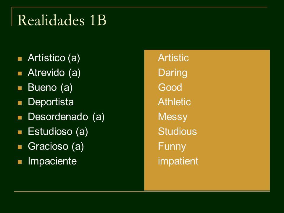 Realidades 1B Artístico (a) Atrevido (a) Bueno (a) Deportista Desordenado (a) Estudioso (a) Gracioso (a) Impaciente Artistic Daring Good Athletic Mess