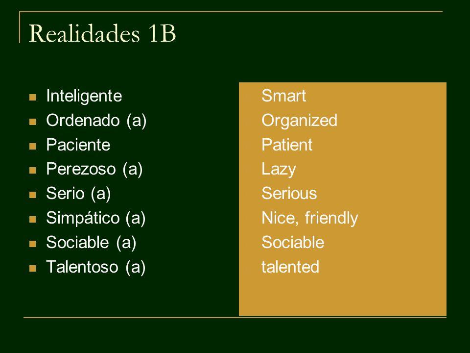 Realidades 1B Inteligente Ordenado (a) Paciente Perezoso (a) Serio (a) Simpático (a) Sociable (a) Talentoso (a) Smart Organized Patient Lazy Serious N