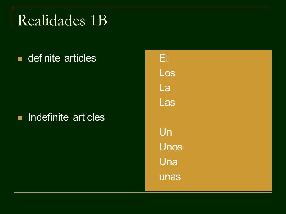 Realidades 1B definite articles Indefinite articles El Los La Las Un Unos Una unas