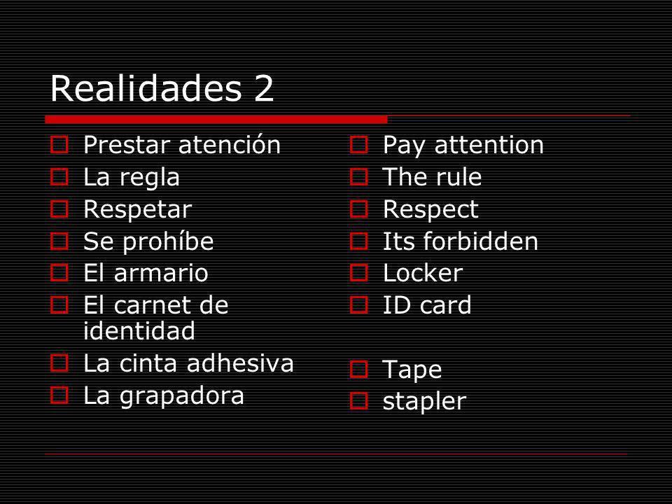 Realidades 2 Prestar atención La regla Respetar Se prohíbe El armario El carnet de identidad La cinta adhesiva La grapadora Pay attention The rule Res