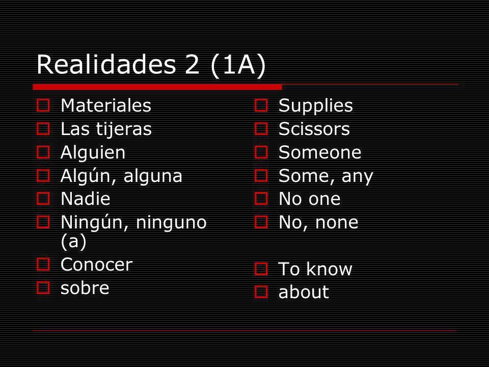 Realidades 2 (1A) Materiales Las tijeras Alguien Algún, alguna Nadie Ningún, ninguno (a) Conocer sobre Supplies Scissors Someone Some, any No one No,
