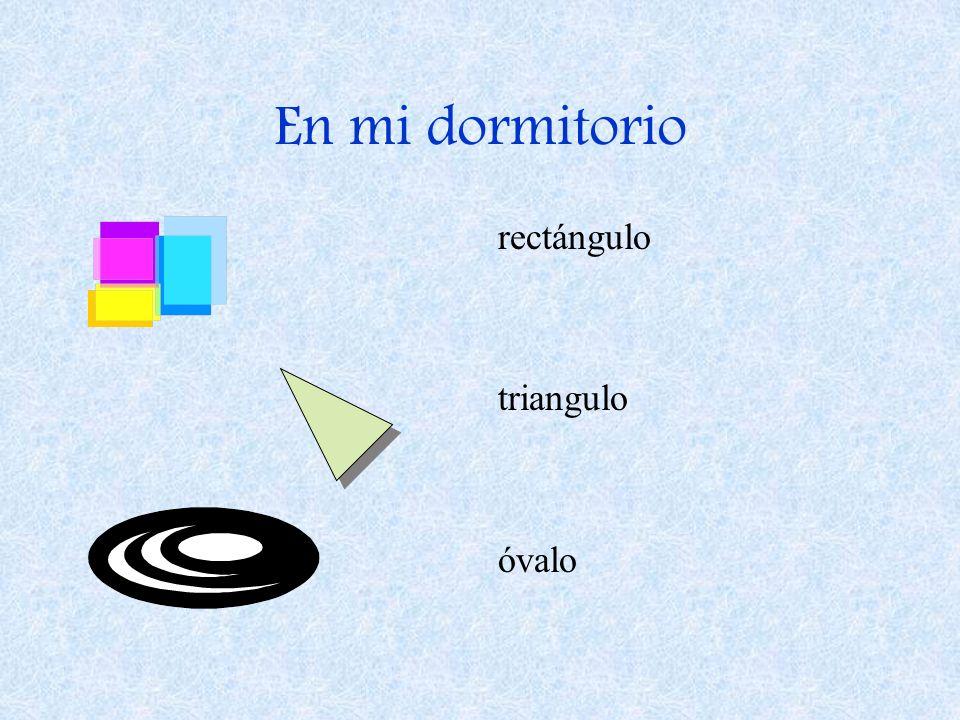 En mi dormitorio rectángulo triangulo óvalo