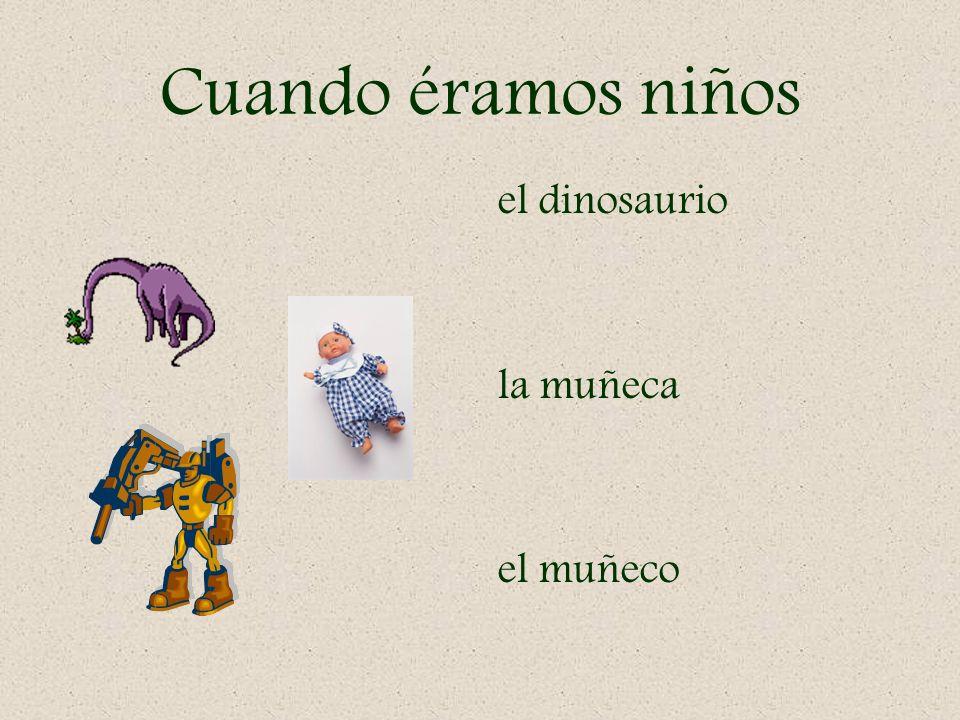 Cuando éramos niños el dinosaurio la muñeca el muñeco