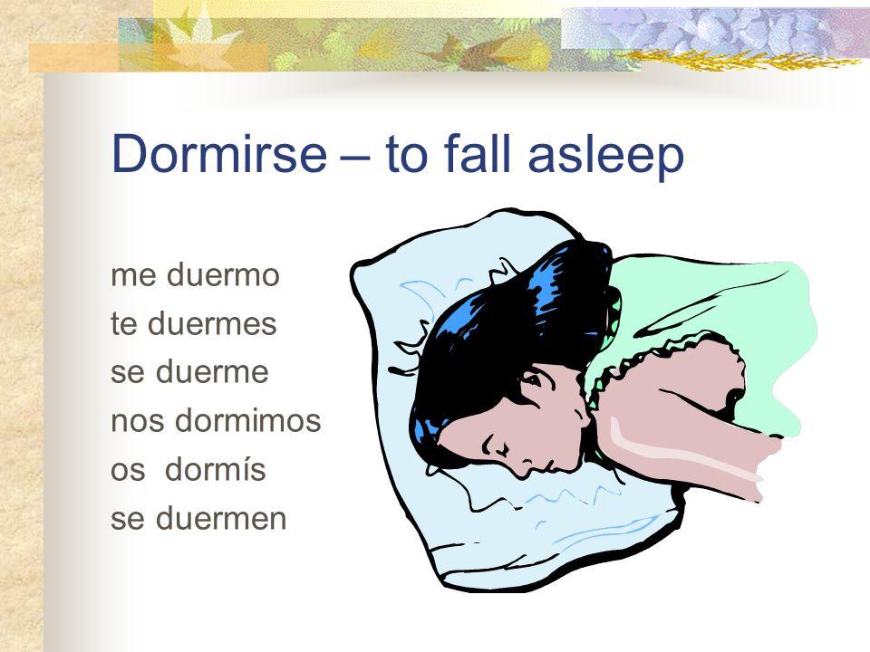 Dormirse – to fall asleep me duermo te duermes se duerme nos dormimos os dormís se duermen