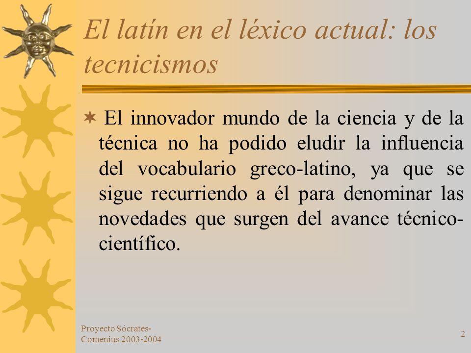 Proyecto Sócrates- Comenius 2003-2004 2 El latín en el léxico actual: los tecnicismos El innovador mundo de la ciencia y de la técnica no ha podido el