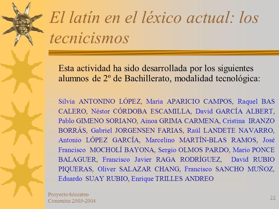 Proyecto Sócrates- Comenius 2003-2004 22 El latín en el léxico actual: los tecnicismos Esta actividad ha sido desarrollada por los siguientes alumnos